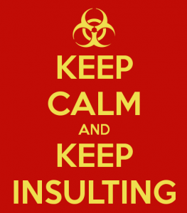 keep calm and keep insulting